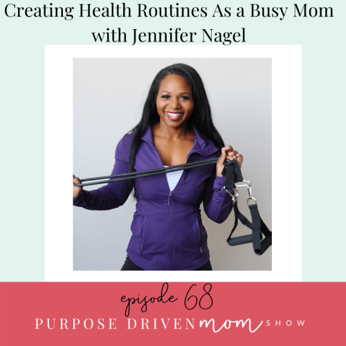 Creating Health Routines As A Busy Mom With Jennifer Nagel