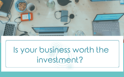 Is your business worth the investment?