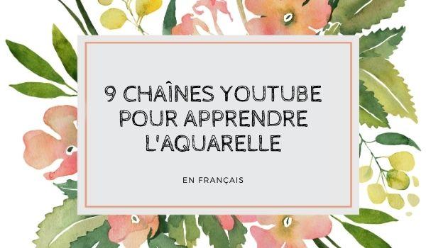 Découvrez 9 chaînes YouTube pour apprendre l'aquarelle en français.