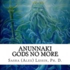 ANUNNAKI: AN INTRODUCTION by Sasha Lessin, Ph.D.