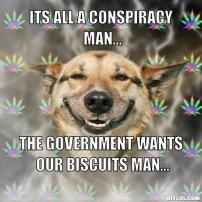 stoner-dog-meme-generator-its-all-a-conspiracy-man-the-government-wants-our-biscuits-man-70b01b_zps9669f5be