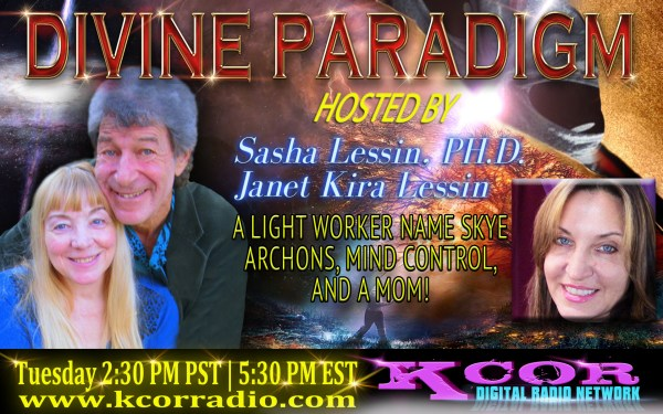 skye-archons-mind-control-and-a-mom-divine-paradigm-dr-sasha-lessin-janet-kira-lessin-kcor-digital-radio-network