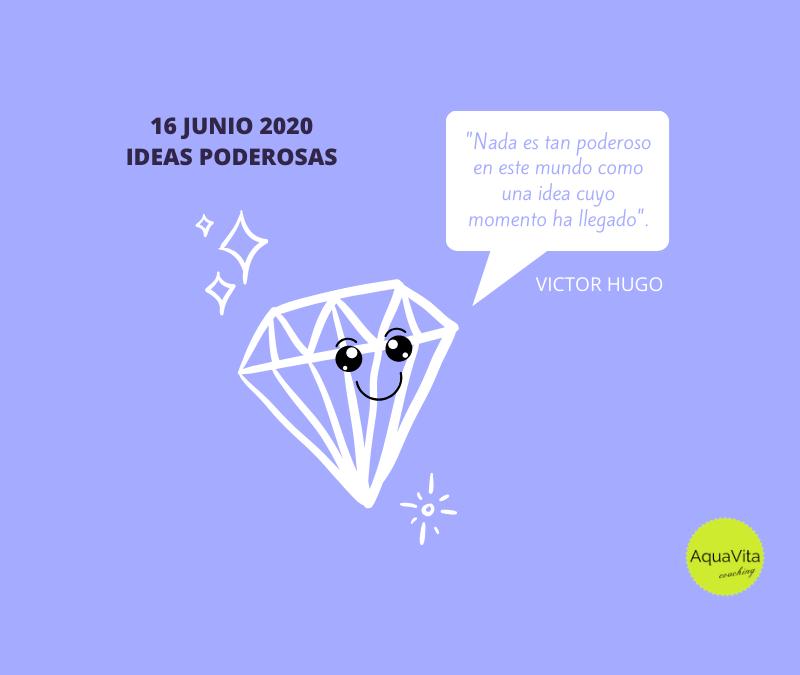 Postales desde el cielo… 16 Junio 2020: Ideas Poderosas