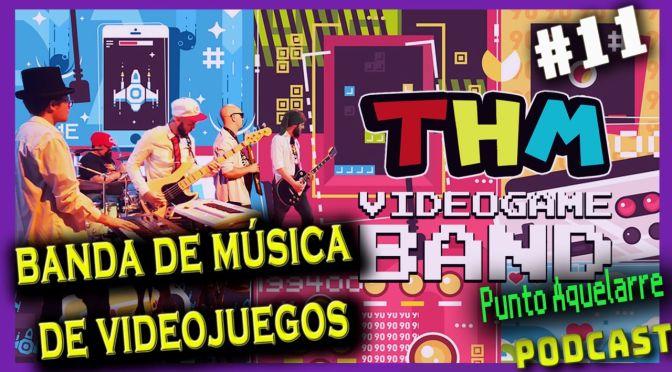 Podcast#11: música y videojuegos retro con THM Videogame Band