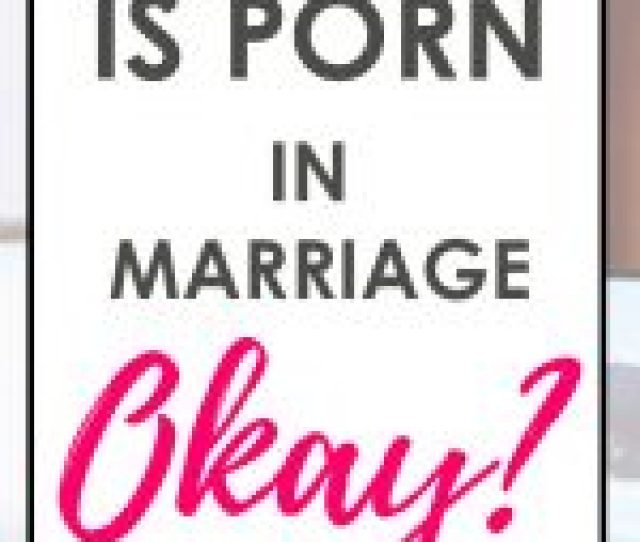 Alt Text Have You Ever Wondered About The Use Of Porn In Christian Sex And Marriage Were Tackling The Question Is Porn In Marriage Ok