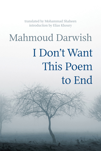 Forthcoming: 'I Don't Want This Poem to End,' New Collection of Work by and About Mahmoud Darwish