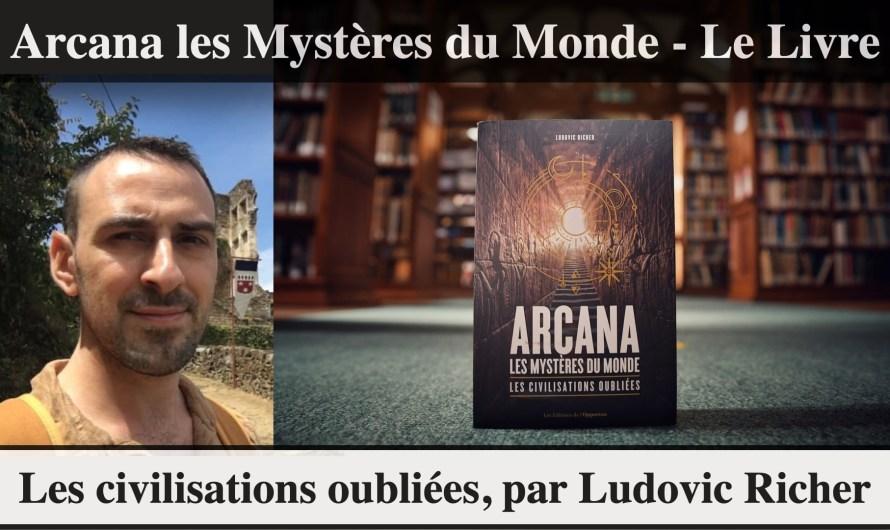 Le livre – Arcana les Mystères du Monde, les civilisations oubliées