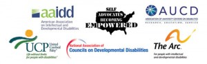 American Association on Intellectual and Developmental Disabilities, Self Advocates Becoming Empowered, Association of University Centers on Disabilities, United Cerebral Palsy, National Association of Council on Developmental Disabilities, The Arc