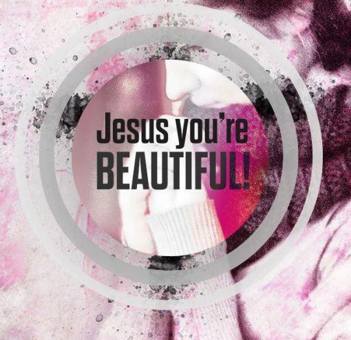 Jesus You're Beautiful (5)