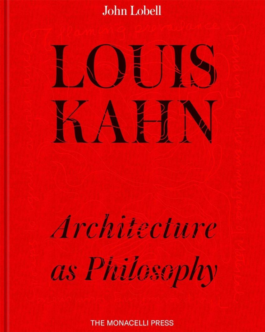 Louis Kahn: Architecture as Philosophy (THE MONACELLI P)