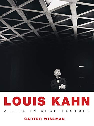 Louis Kahn: A Life in Architecture