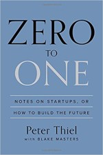 Zero to One - Notes on Startups, or How to Build the Future by Peter Thiel and Blake Masters