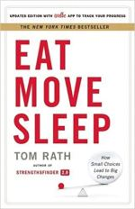 Eat Move Sleep - How Small Choices Lead to Big Changes by Tom Rath