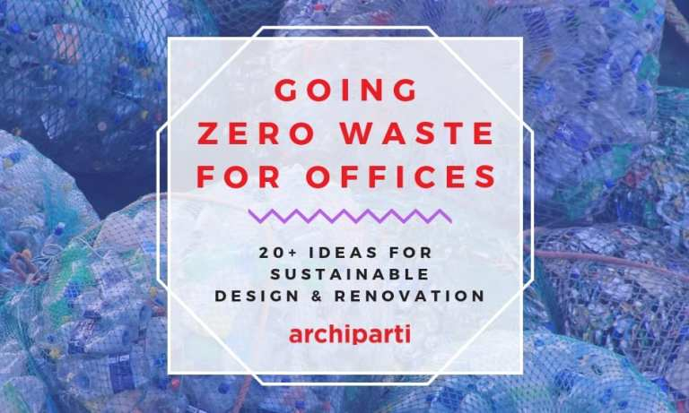 Going Zero Waste for Green Workplace | Ideas for Sustainable Designs & Materials in 2020