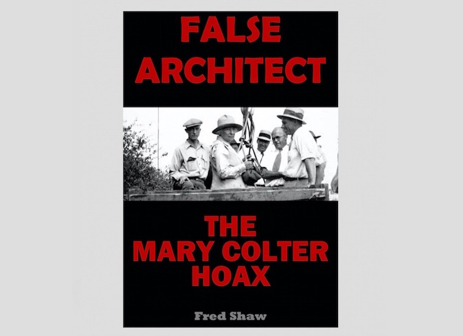 Grand Canyon / Fred Harvey Idol Mary Colter Exposed as a Fraud!