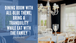 Dining Room With All Blue Theme, Bring A Tranquility While Eat With The Familys