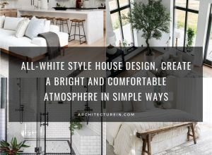 All White Style House Design, Create A Bright And Comfortable Atmosphere In Simple Ways
