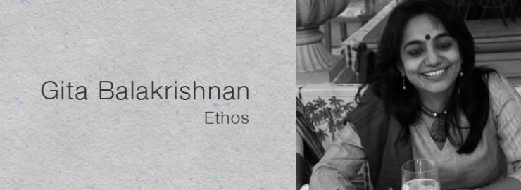 Gita Balakrishnan - Ethos