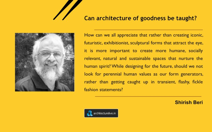 """Can architecture of goodness be taught?"" - Shirish Beri asks in his letter to architecture teachers and students 1"