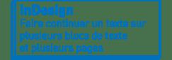 InDesign | Faire continuer un texte sur plusieurs blocs de texte et plusieurs pages