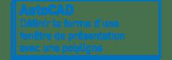 AutoCAD | Définir la forme d'une fenêtre de présentation avec une polyligne