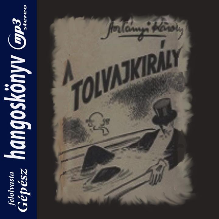 Aszlányi Károly: A tolvajkirály - Hangoskönyv (mp3)