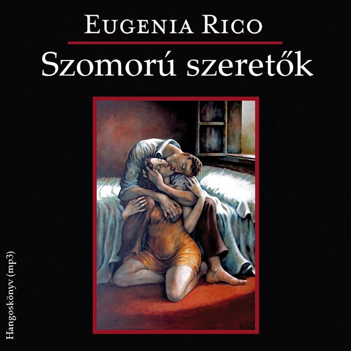 Rico, Eugenia: Szomorú szeretők - Hangoskönyv (mp3)