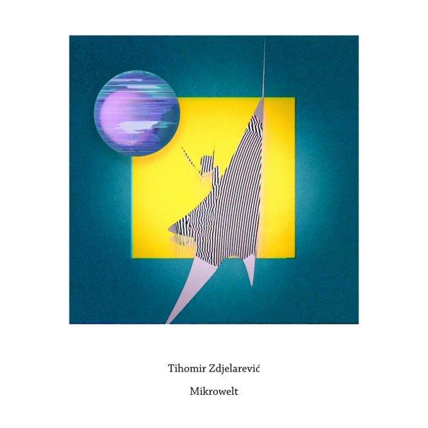 Tihomir Zdjelarevic – Mikrowelt