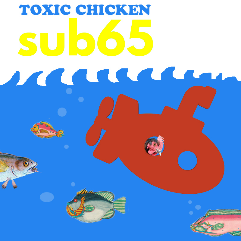 Toxic Chicken – sub65