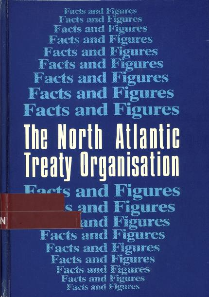 The North Atlantic Treaty Organisation. Facts and Figures ...