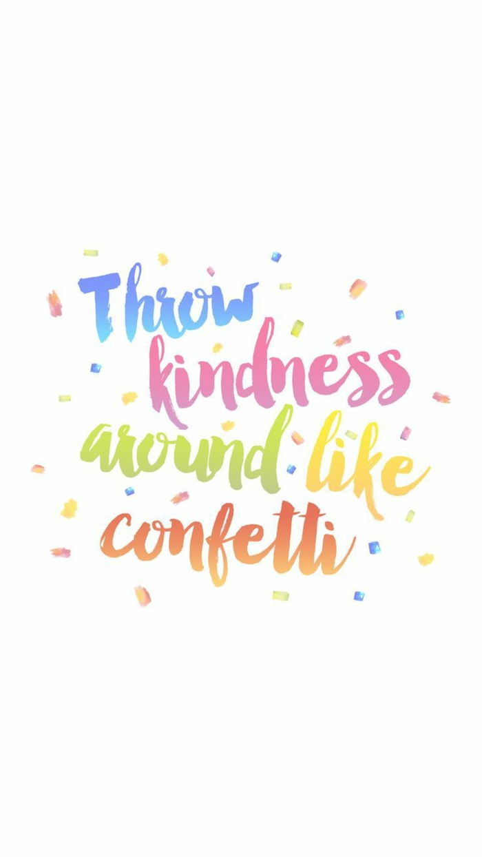throw kindness around like confetti, white background, awesome iphone wallpapers