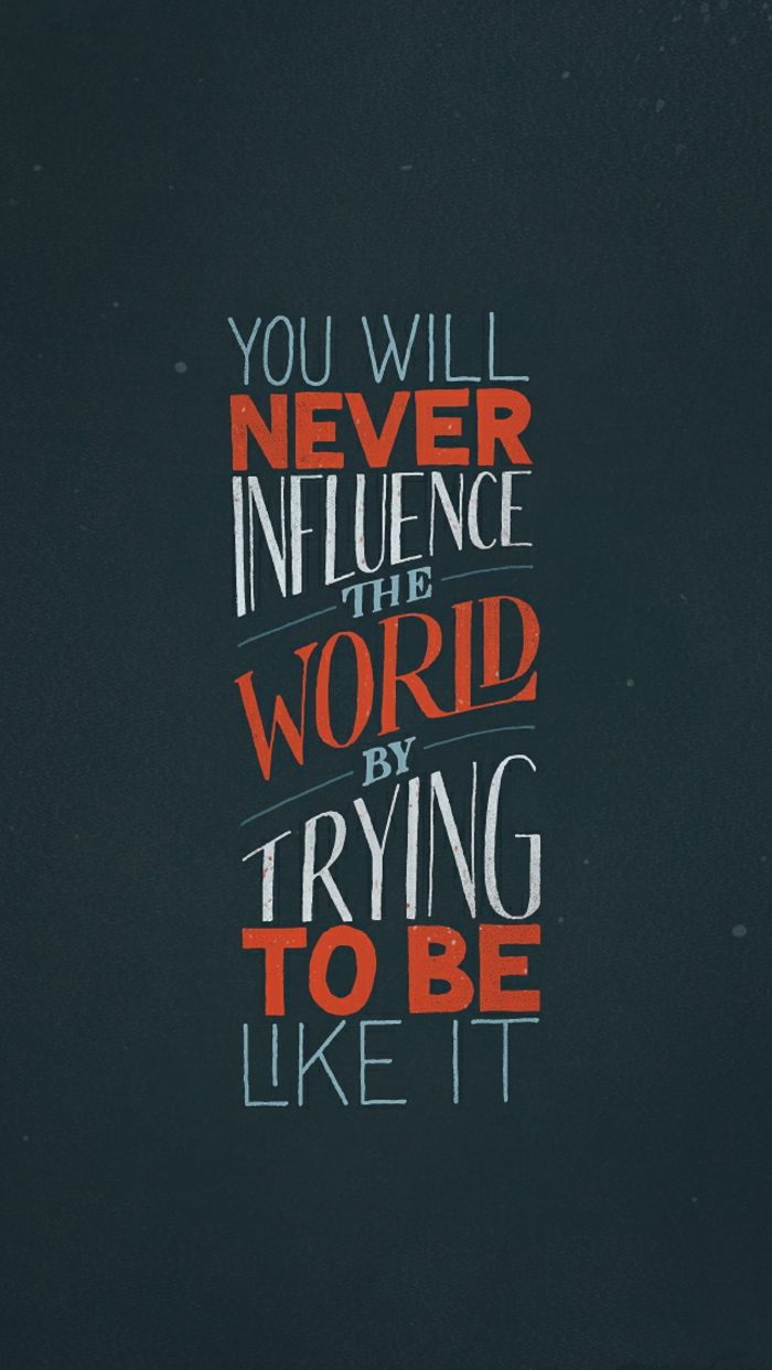you will never influence the world, motivational quote, black background, beautiful wallpapers for iphone