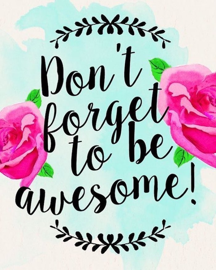 don't forget to be awesome, inspirational quote phone background, spring photos, drawing of roses