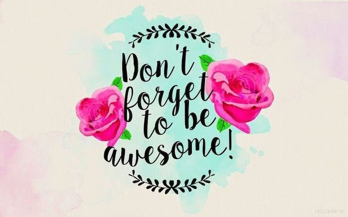 don't forget to be awesome quote, roses drawing, desktop wallpaper, spring pictures, colourful background