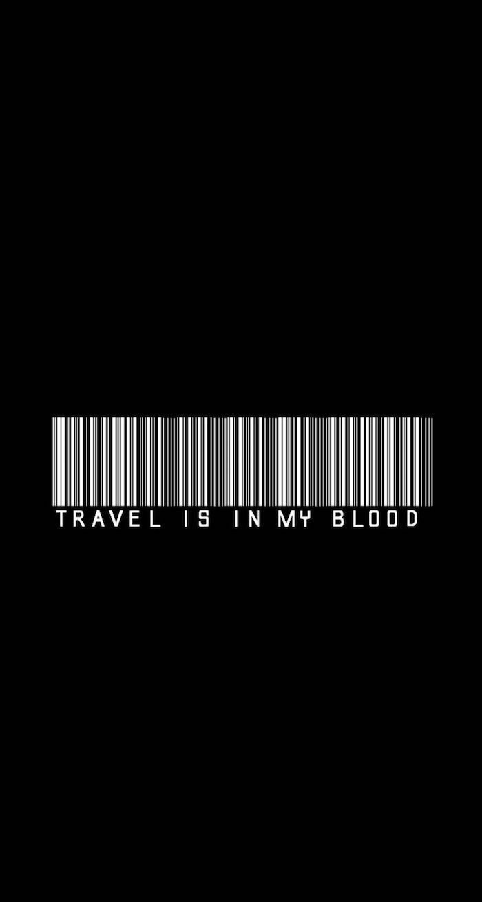 iphone wallpaper tumblr, white barcode, travel is in my blood, black background