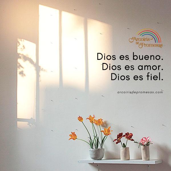dios es bueno es amor y es fiel mensaje de aliento