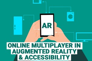Online Multiplayer in Augmented Reality & Accessibility