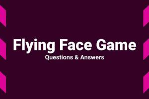 Flying Face Game Questions & Answers