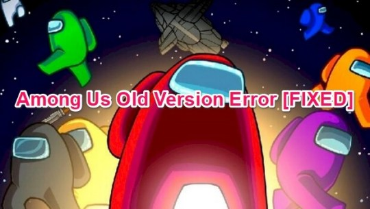 fix among us old version error