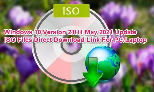 windows 10 version 21h1 may 2021 update iso file