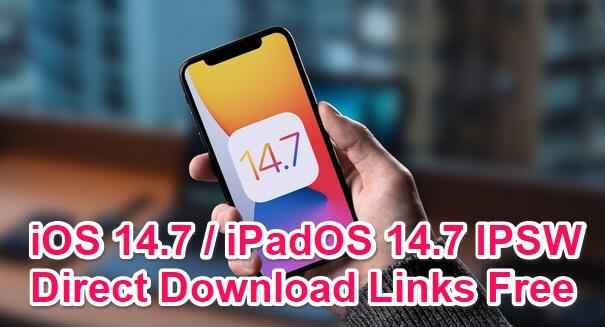 ios 14.7 ipsw download links