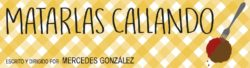 MATARLAS CALLANDO, UN CORTOMETRAJE DE MERCEDES GONZÁLEZ