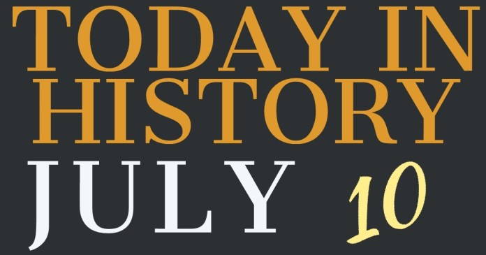 TODAY IN HISTORY JULY 10