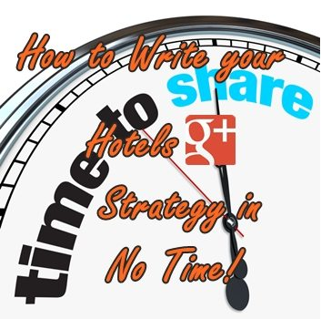 How to Write your Hotels Google+ Strategy in No Time