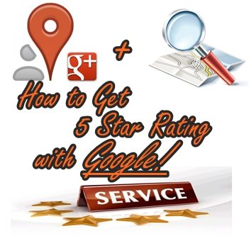 How to Get Five Star Rating with Google!