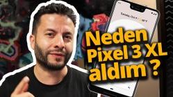 Neden Google Pixel 3 XL satın aldık?