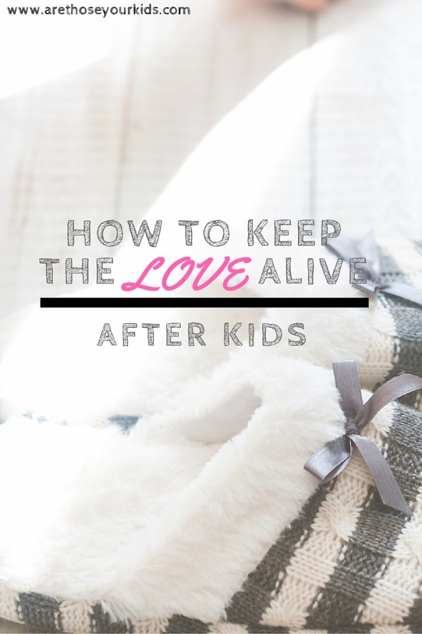 How to keep the love alive (after kids)
