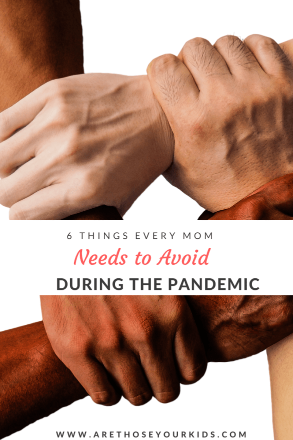 Every mom needs to feel like her feelings are important, the shut down makes it tough. Here are a few things moms need to avoid during the pandemic.