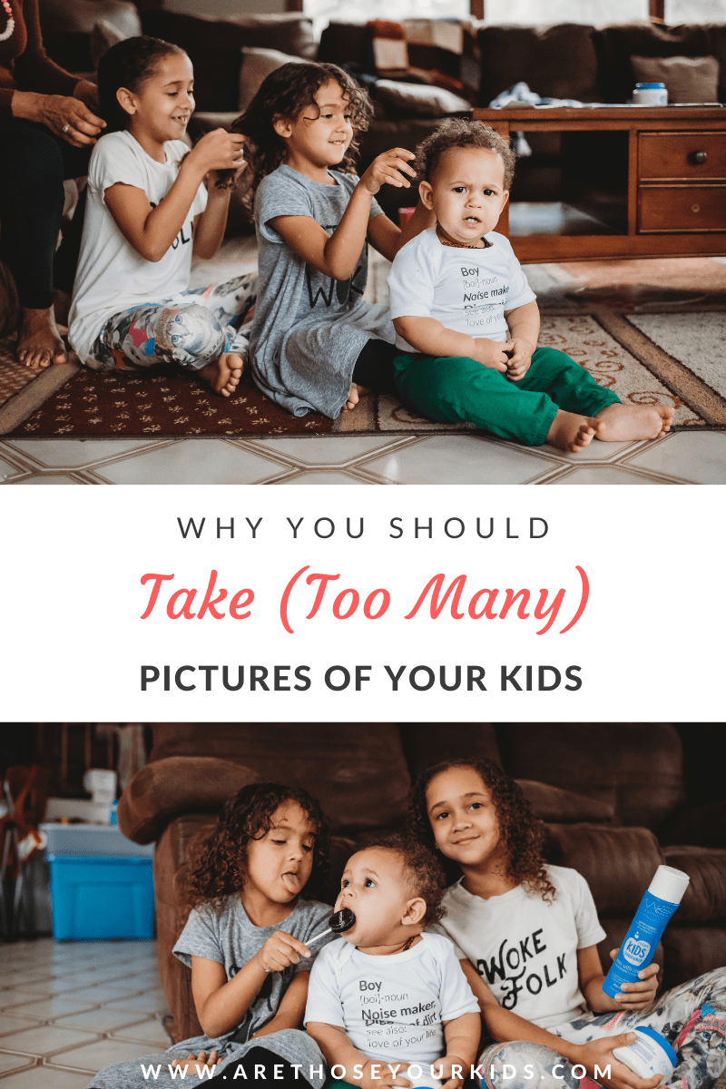 Why You Should Take (Too Many) Pictures Of Your Kids