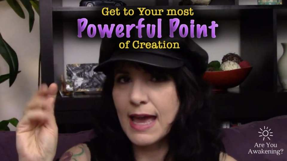 get yourself to the most powerful point of creation